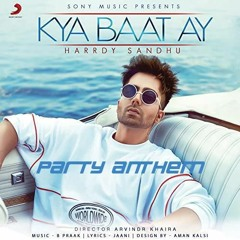 Kya Baat Ay Harrdy Sandhu PartyAnthem By Luscious Keyz