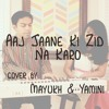 Aaj Jaane Ki Zid Na Karo - Cover by Mayukh & Yamini