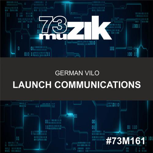 73M161 : German Vilo - Launch Communications (Original Mix)