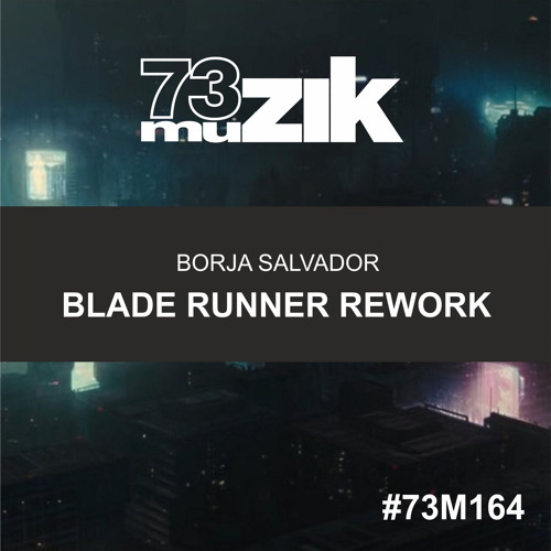73M164 : Borja Salvador - Blade Runner Rework (Original Mix)
