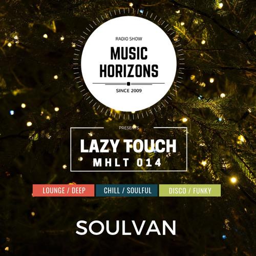 MHLT 014 - SOULVAN - Music Horizons Lazy Touch @ December 2018