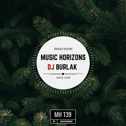 MH 139 - Dj Burlak - Music Horizons @ December 2018