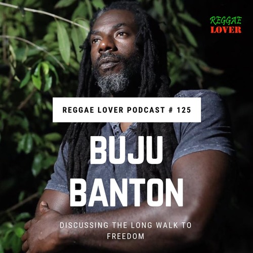 125 - Reggae Lover - Buju Banton's Long Walk To Freedom