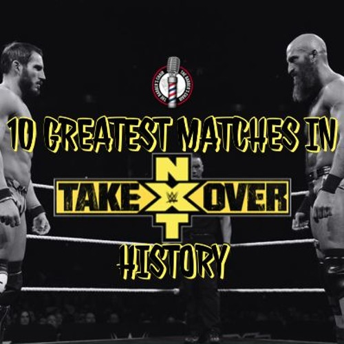 NXTop10 - The Greatest Matches In NXT Takeover History