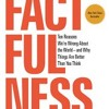 Factfulness:Ten Reasons We're Wrong About the World
