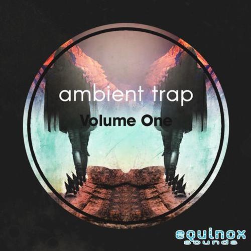 Equinox Sounds - Ambient Trap Vol.1