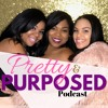 Pretty & Purposed Episode 1 - New Year, New Me, Who Dis?