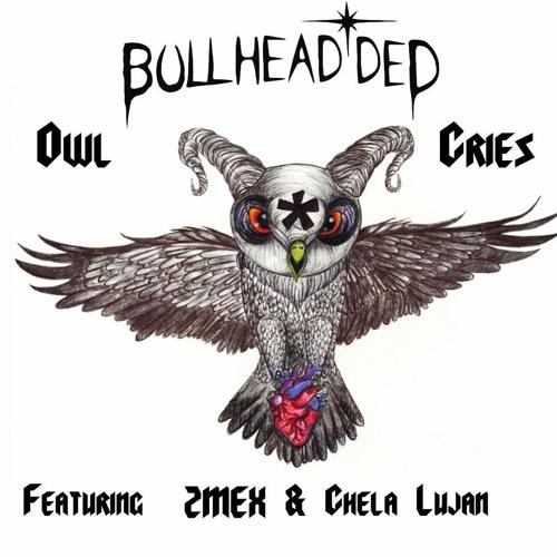 Owl Cries [Bullhead*ded] Feat. 2Mex And Chela Lujan