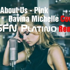 What About Us - Pink _ Cover by Davina Michelle (SFN Platino Remix)