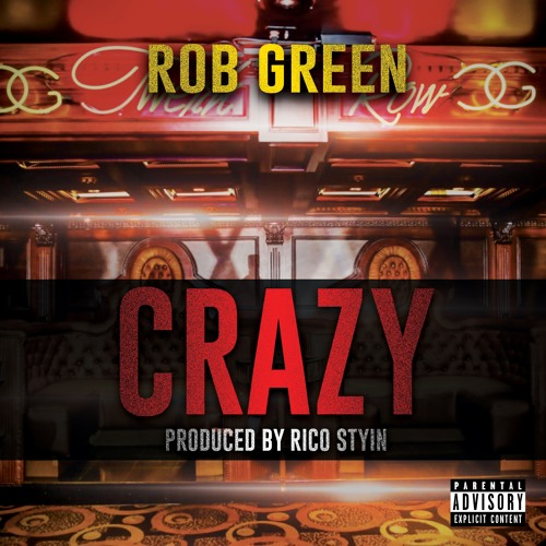 Rob Green - Crazy (Produced by Rico Stylin)