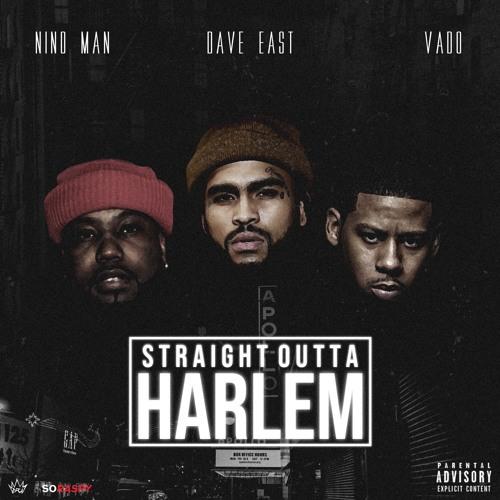Straight Outta Harlem - Nino Man x Dave East x Vado