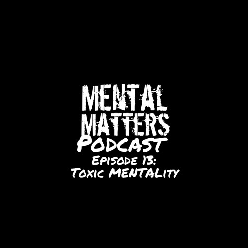 Episode 13 - Toxic MENtality