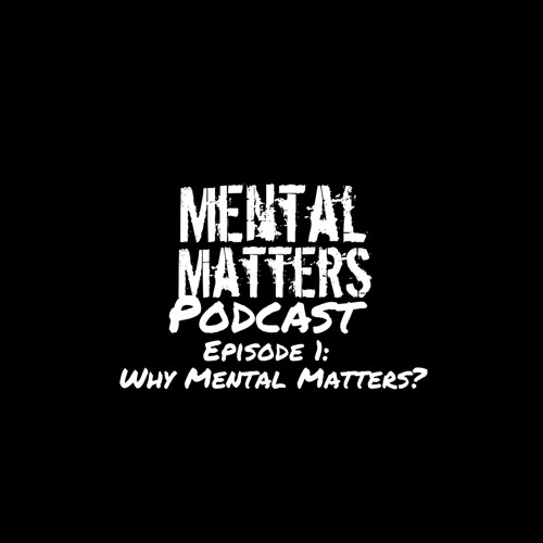 Episode 1 - Why Mental Matters?