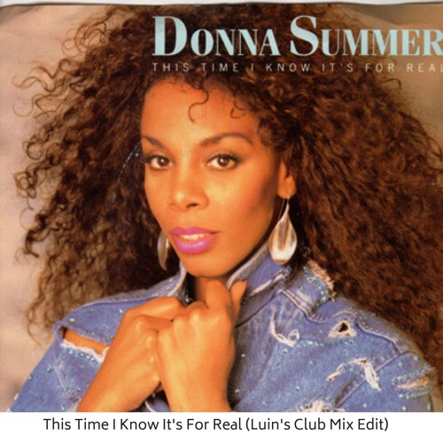 Donna Summer This Time I Know It S For Real Luin S Club Mix Edit By Luin