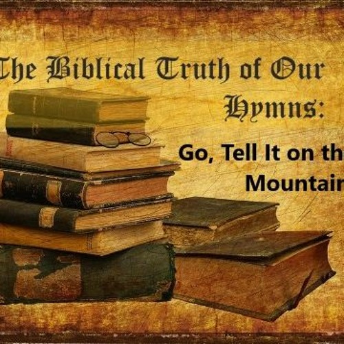 The Biblical Truth Of Our Hymns. Go, Tell It On The Mountain.