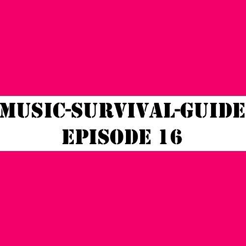 MUSIC-SURVIVAL-GUIDE Episode 16