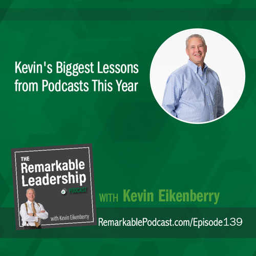What Kevin Learned and Applied From Remarkable Leadership Podcast Guests