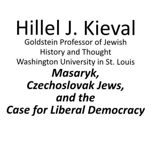 Masaryk, Czechoslovak Jews,and the Case for Liberal Democracy
