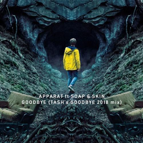 Apparat Ft Soap&Skin - Goodbye (Tash's Goodbye 2018 Mix) - FREE DOWNLOAD