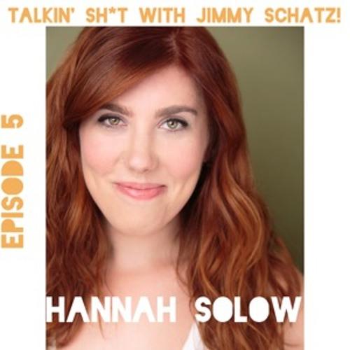 Talkin' Sh*t with Jimmy Schatz - Episode 5 - Hannah Solow