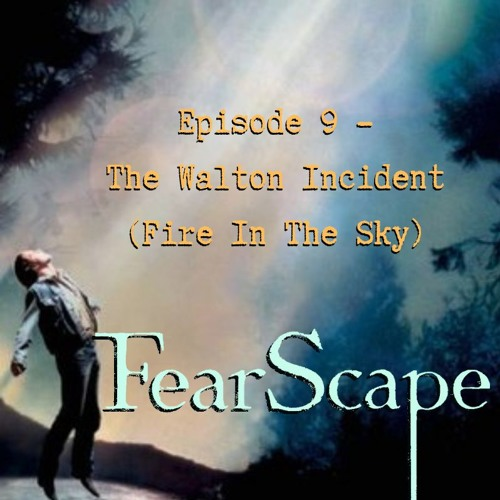 FearScape 9. The Walton Incident (Fire In The Sky)