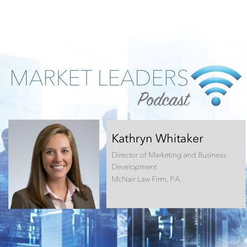 Market Leaders Podcast Ep. 38: Why Innovation is Overhyped at Law Firms feat. Kathryn Whitaker
