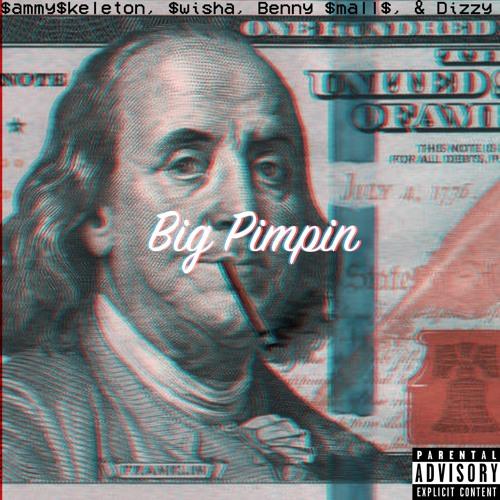 Big Pimpin ($ammy$keleton, $wisha, Benny $malls, Dizzy)