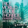 "Erick Morillo & Eddie Thoneick ""Live Your Life"" (Radio Mix)"
