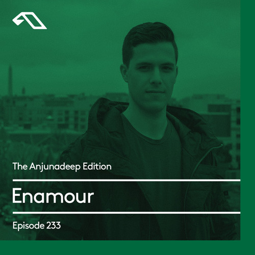 The Anjunadeep Edition 233 with Enamour