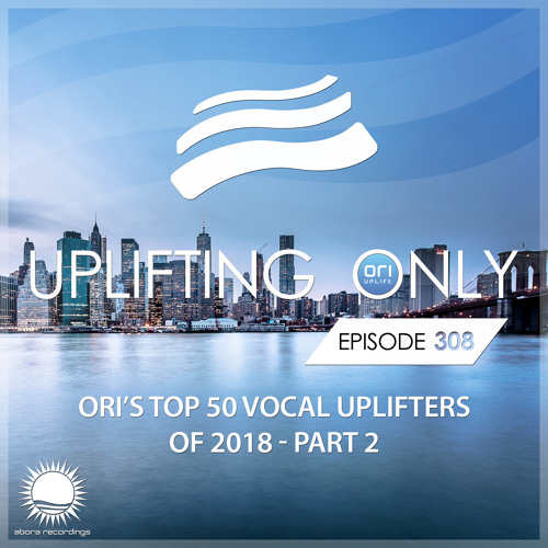 Uplifting Only 308 (Jan 3, 2019) (Ori's Top 50 Vocal Uplifters of 2018 - Part 2)