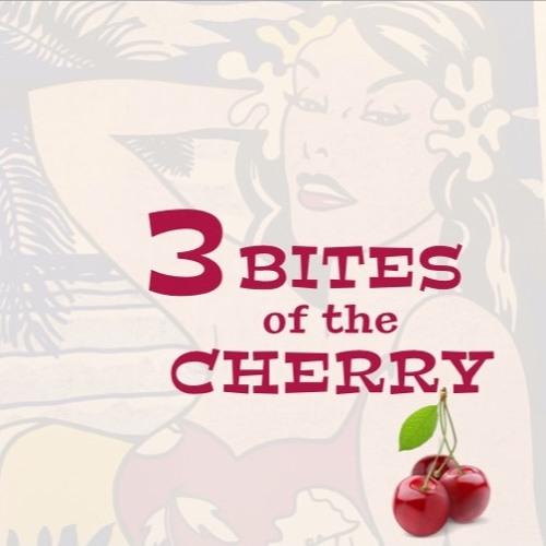 3 BITES OF THE CHERRY