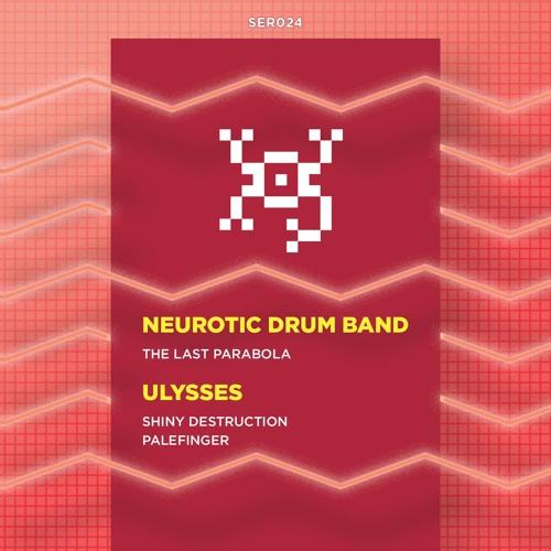 SER024 Preview:  Neurotic Drum Band - The Last Parabola / Ulysses - Palefinger