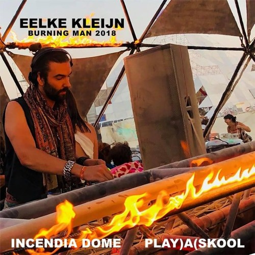 Eelke Kleijn Live From Burning Man 2018- PLAY)A(SKOOL   Incendia Dome