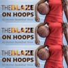 Thursday,January 3: The Blaze On Hoops Hosted By Tianna Rose With Veronica Harris