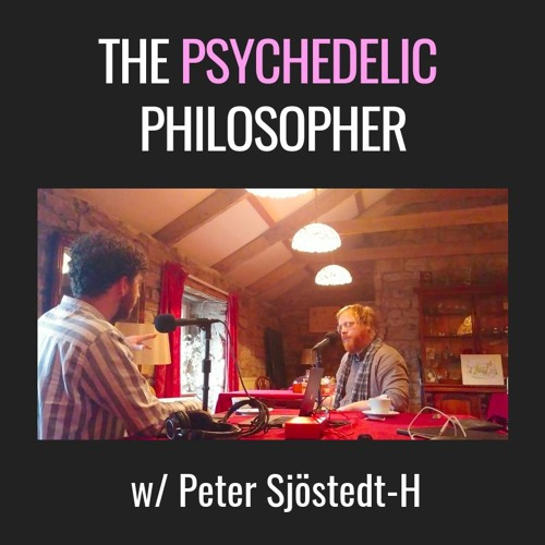 E09| The Psychedelic Philosopher, with Peter Sjöstedt-H, pt I