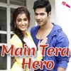 Palat - Tera Hero Idhar Hai  Full Video Song   Main Tera Hero   Arijit Singh   Varun Dhawan