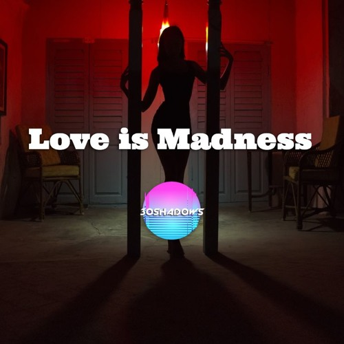 """""""Love Is Madness"""" 