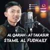 MUROTTAL QURAN || Surat Al Qariah - At Takasur || Syamil Al Fudhaily