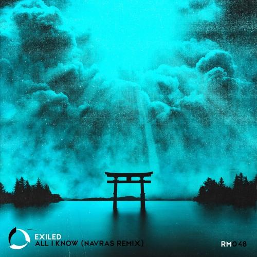Exiled - All I Know (Navras Remix)