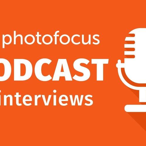 The Infocus Interview Show with Joe Edelman | Photofocus Podcast January 4, 2019