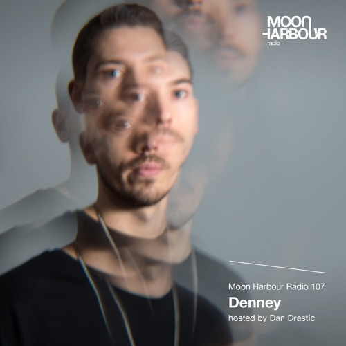 Moon Harbour Radio 107: Denney, hosted by Dan Drastic