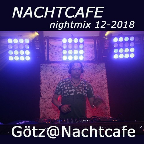 Nachtcafe Mix 12 - 2018 - GOETZ@NACHTCAFE