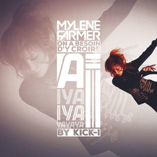 Mylène Farmer - On a besoin d'y croire - A iya iya yayaya i by Kick-i