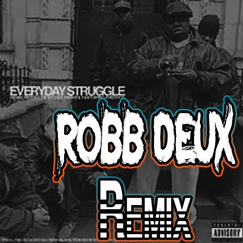 Everyday Struggle - The Notorious B.I.G (Robb Deux Remix)