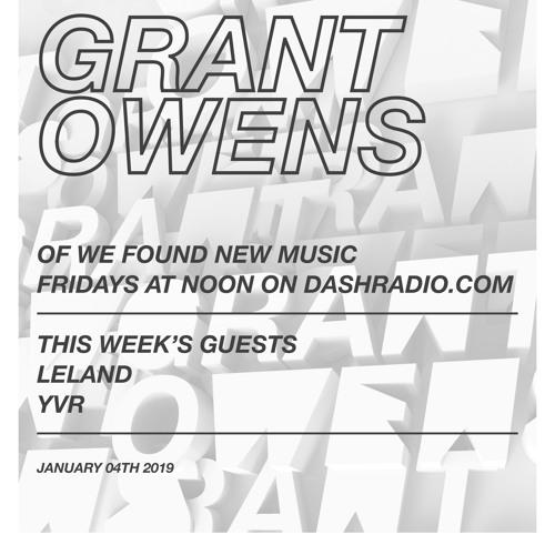 Grant Owens Radio Show - JAN 4th 2019 (GUESTS - LELAND & YVR)