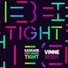 Kaskade Feat. Madge - Tight (VINNE Remix)
