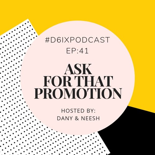 D6IX E41: Ask For That Promotion