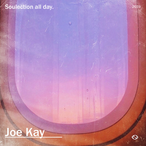 Soulection All Day 2019 ft. Joe Kay