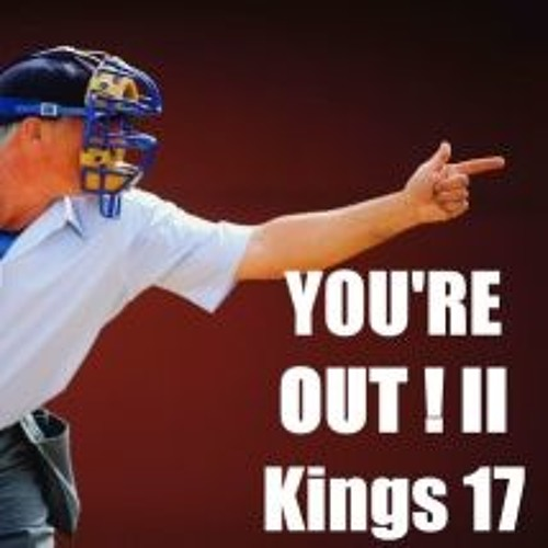 YOU'RE OUT! II Kings 17