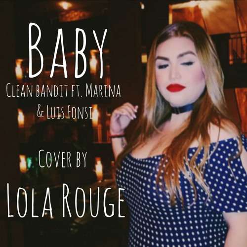 Baby - clean bandit ft. Marina, and Luis Fonsi (cover by Lola Rouge)